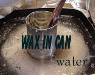 Wax in the can, inside a container of water